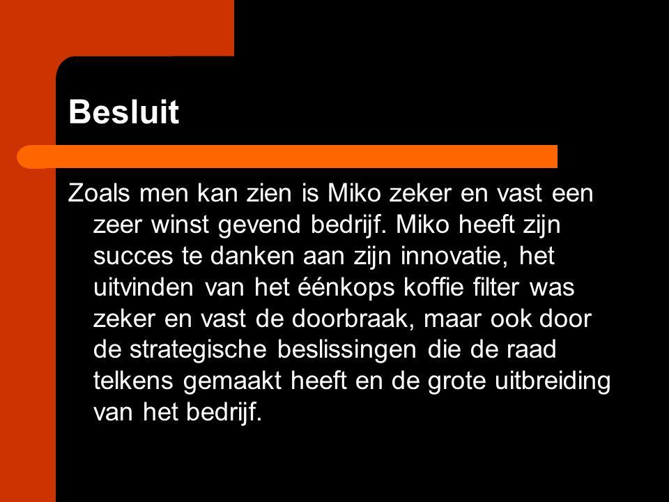 Besluit Zoals men kan zien is Miko zeker en vast een zeer winst gevend bedrijf. Miko heeft zijn succes te danken aan zijn innovatie, het uitvinden van