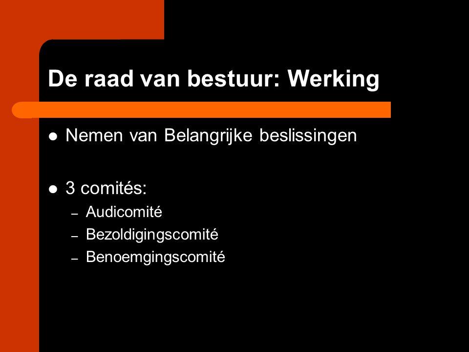De raad van bestuur: Werking Nemen van Belangrijke beslissingen 3 comités: – Audicomité – Bezoldigingscomité – Benoemgingscomité