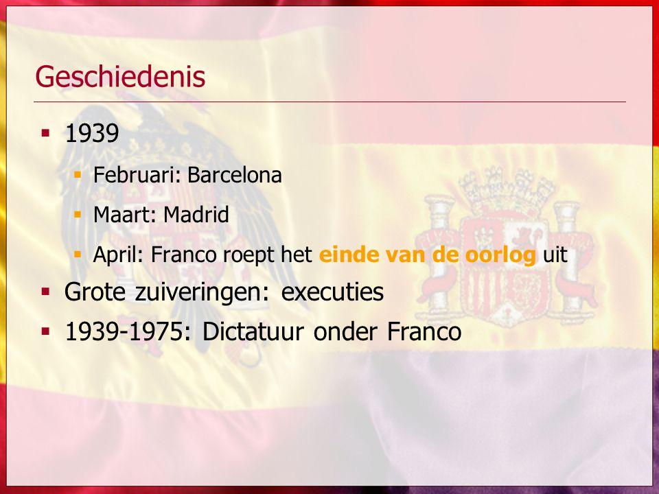 Geschiedenis  1939  Februari: Barcelona  Maart: Madrid  April: Franco roept het einde van de oorlog uit  Grote zuiveringen: executies  1939-1975: Dictatuur onder Franco