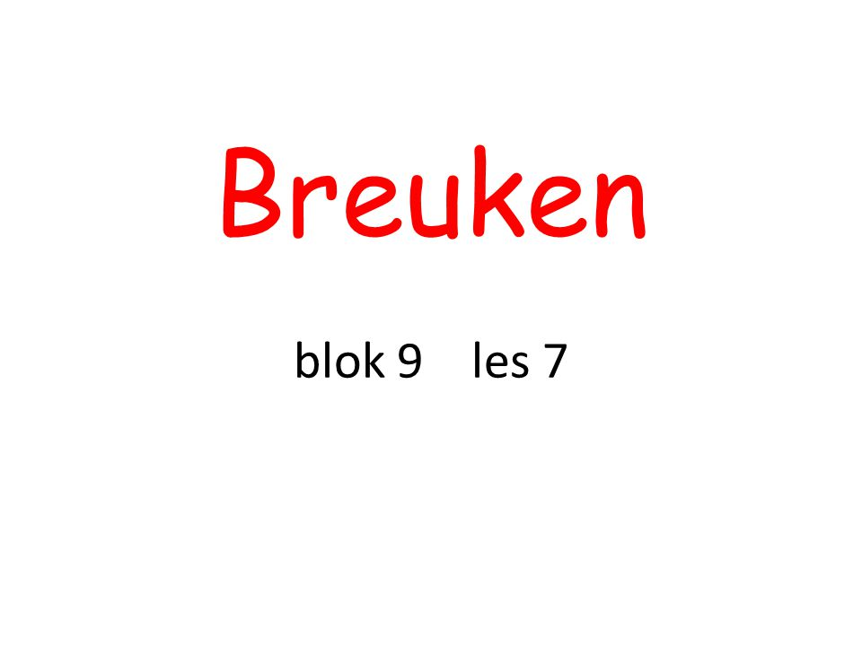 Breuken blok 9 les 7