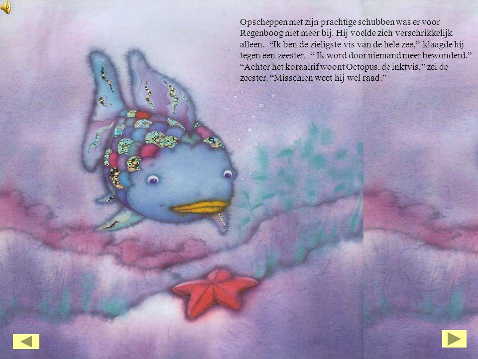 """Opscheppen met zijn prachtige schubben was er voor Regenboog niet meer bij. Hij voelde zich verschrikkelijk alleen. """"Ik ben de zieligste vis van de he"""