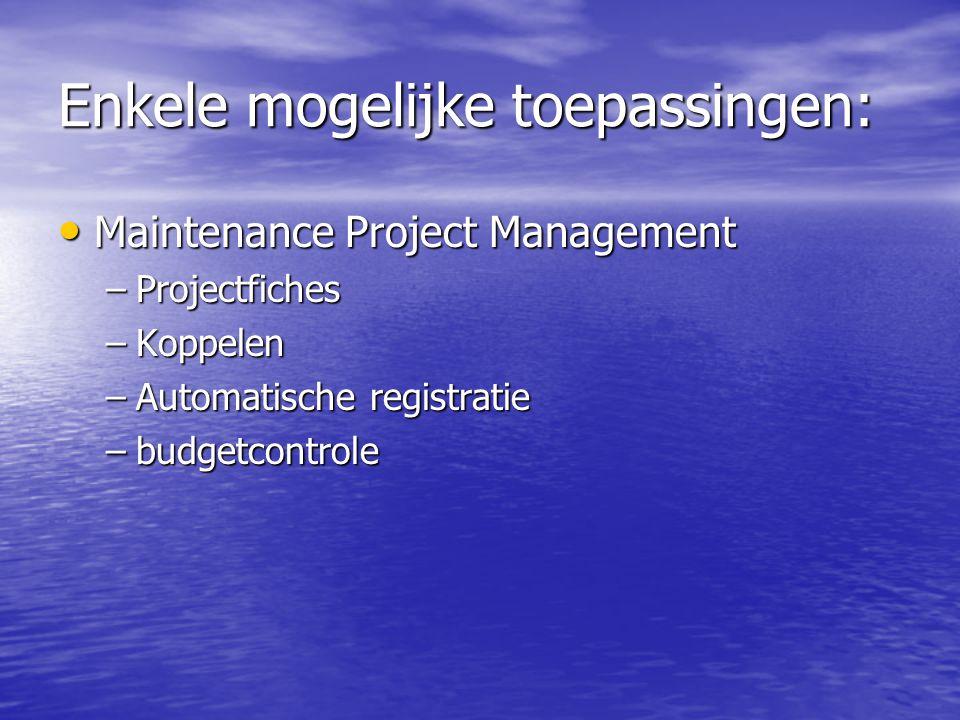 Enkele mogelijke toepassingen: Maintenance Project Management Maintenance Project Management –Projectfiches –Koppelen –Automatische registratie –budge