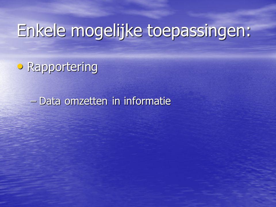 Enkele mogelijke toepassingen: Rapportering Rapportering –Data omzetten in informatie