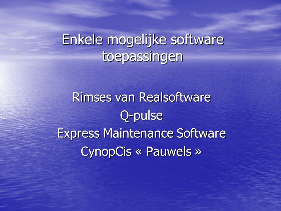 Enkele mogelijke software toepassingen Rimses van Realsoftware Q-pulse Express Maintenance Software CynopCis « Pauwels »