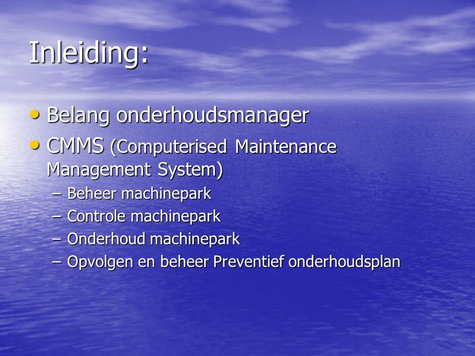 Inleiding: Belang onderhoudsmanager Belang onderhoudsmanager CMMS (Computerised Maintenance Management System) CMMS (Computerised Maintenance Manageme