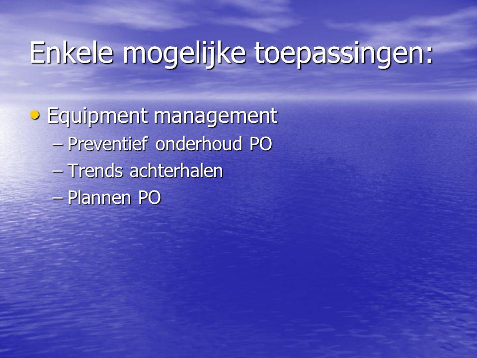 Enkele mogelijke toepassingen: Equipment management Equipment management –Preventief onderhoud PO –Trends achterhalen –Plannen PO