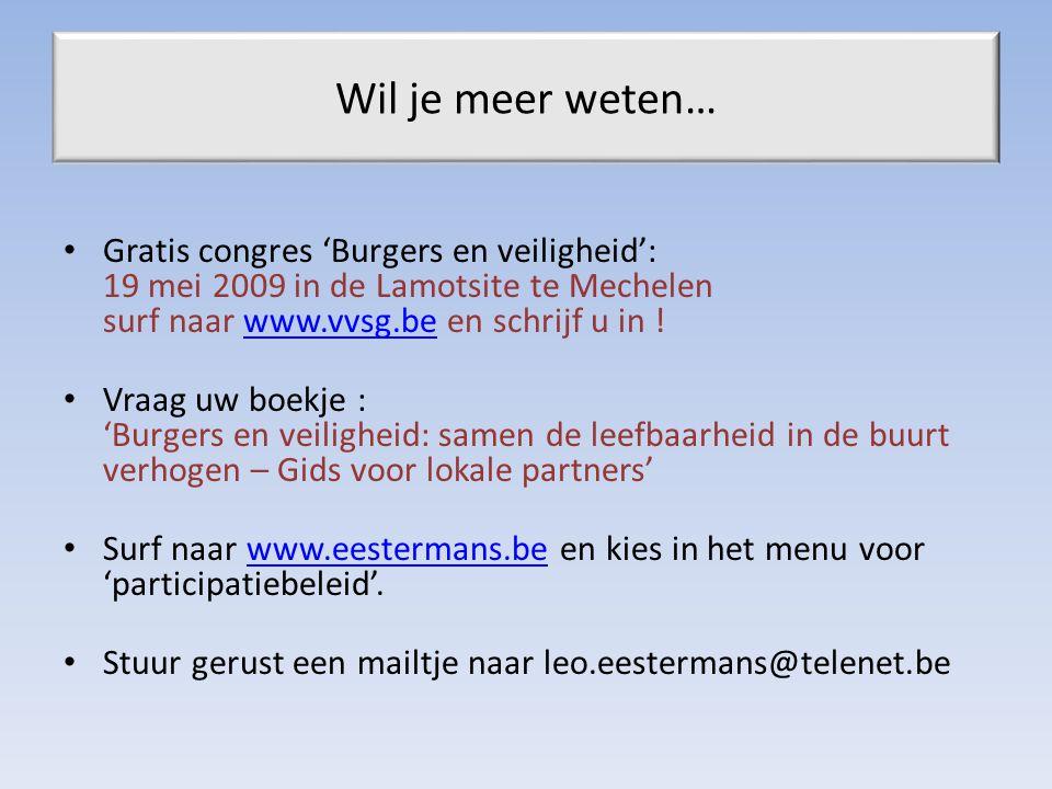 Wil je meer weten… Gratis congres 'Burgers en veiligheid': 19 mei 2009 in de Lamotsite te Mechelen surf naar www.vvsg.be en schrijf u in !www.vvsg.be