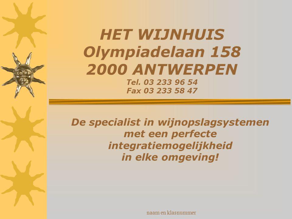 naam en klasnummer HET WIJNHUIS Olympiadelaan 158 2000 ANTWERPEN Tel. 03 233 96 54 Fax 03 233 58 47 De specialist in wijnopslagsystemen met een perfec