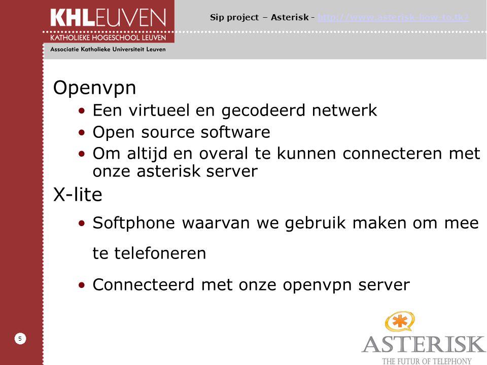 5 Openvpn Een virtueel en gecodeerd netwerk Open source software Om altijd en overal te kunnen connecteren met onze asterisk server X-lite Softphone waarvan we gebruik maken om mee te telefoneren Connecteerd met onze openvpn server Sip project – Asterisk - http://www.asterisk-how-to.tk/http://www.asterisk-how-to.tk/