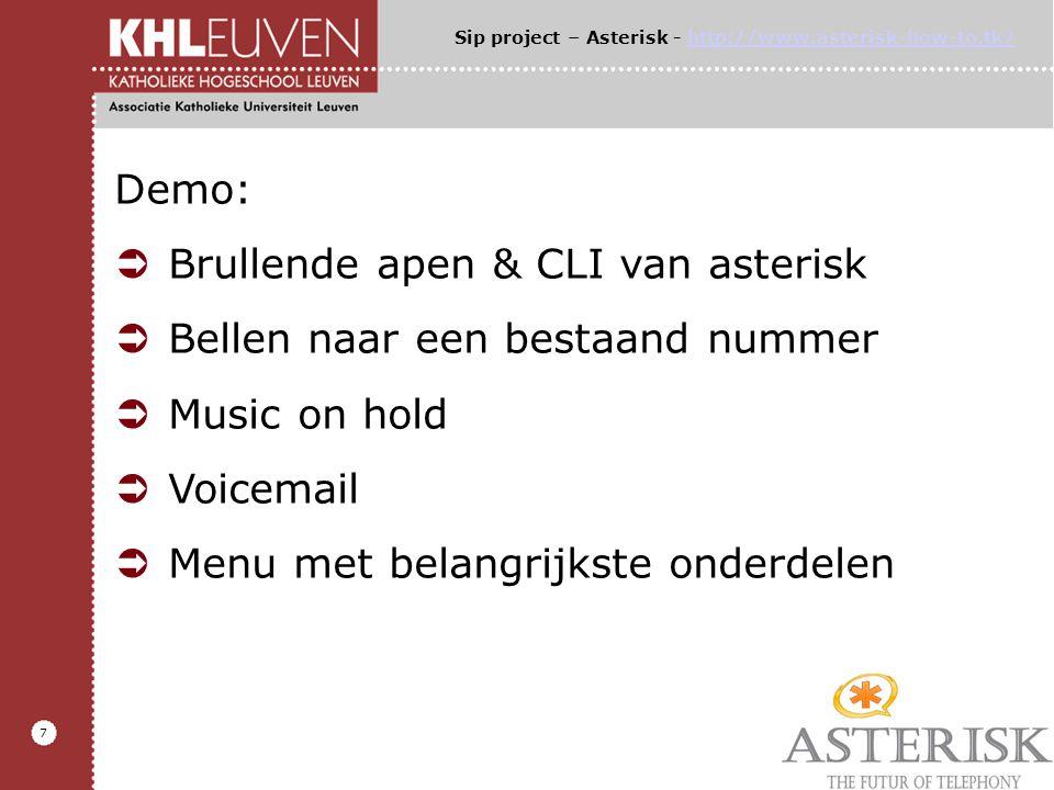 7 Demo:  Brullende apen & CLI van asterisk  Bellen naar een bestaand nummer  Music on hold  Voicemail  Menu met belangrijkste onderdelen Sip project – Asterisk - http://www.asterisk-how-to.tk/http://www.asterisk-how-to.tk/