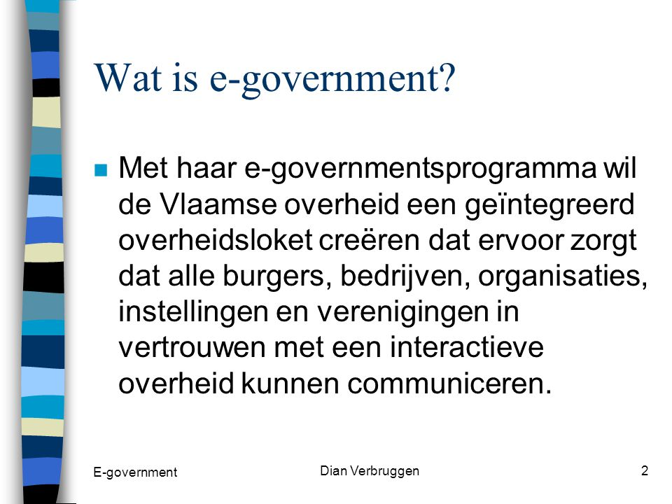 E-government Dian Verbruggen2 Wat is e-government.