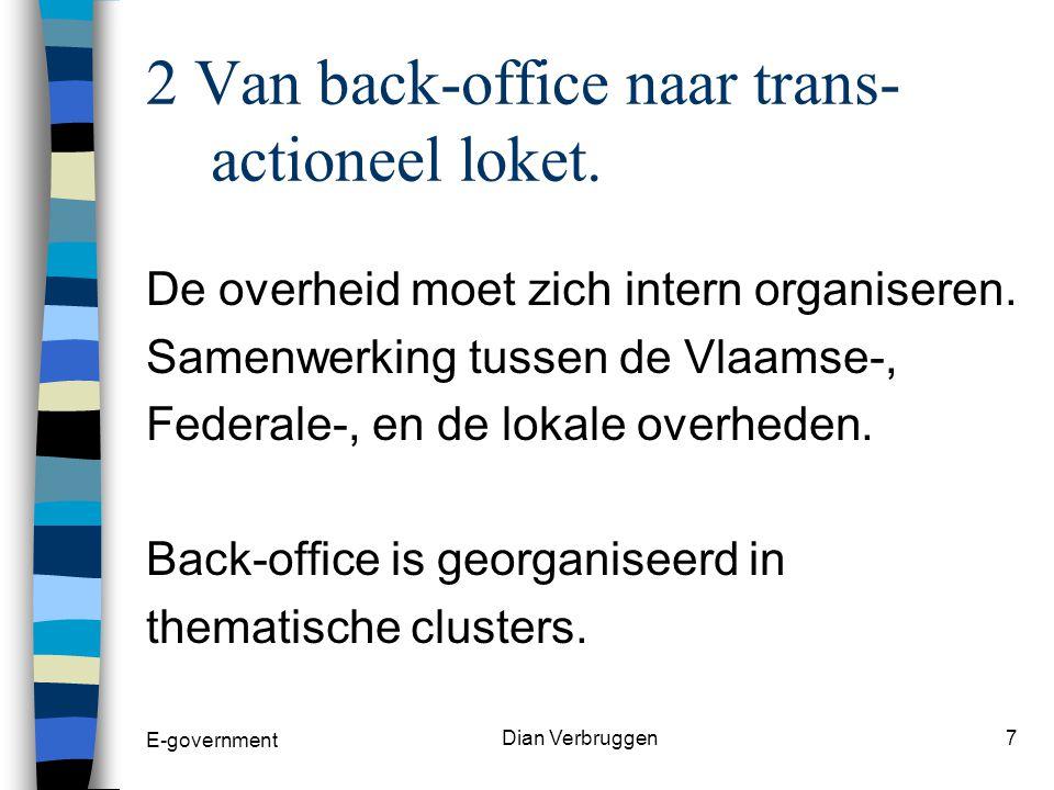 E-government Dian Verbruggen6 1 Verbeteren van de dienstver- lening Sneller: geen verplaatsingen geen wachttijden Gebruiksvriendelijker: toegang 24u op 24u 7 dagen op 7