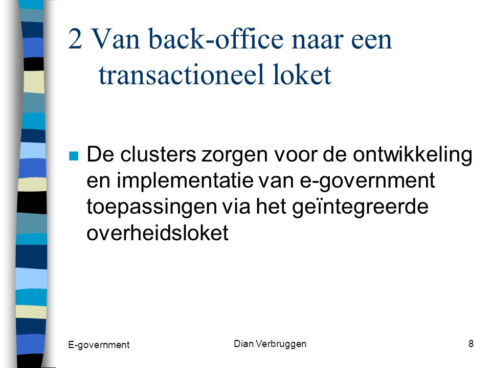 E-government Dian Verbruggen7 2 Van back-office naar trans- actioneel loket.