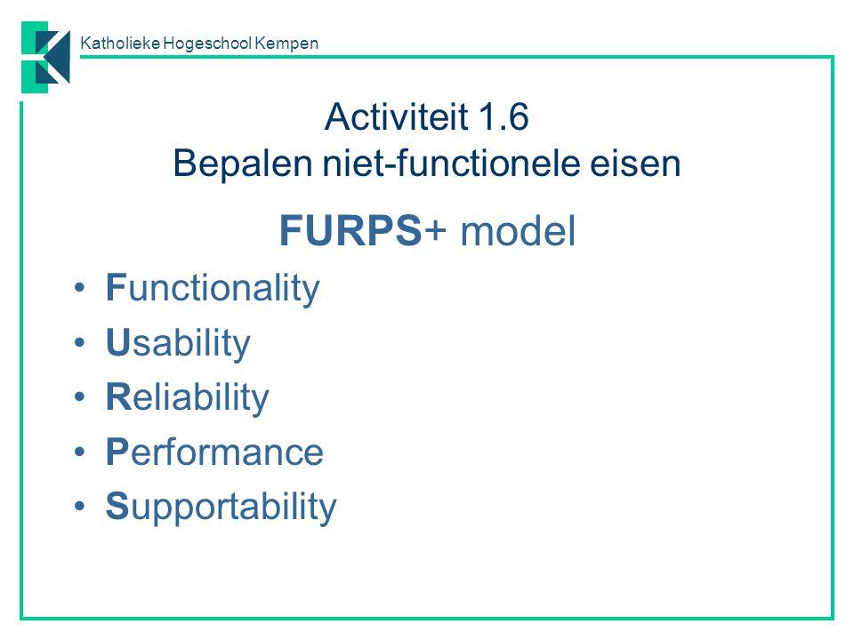 Katholieke Hogeschool Kempen Activiteit 1.6 Bepalen niet-functionele eisen FURPS+ model Functionality Usability Reliability Performance Supportability