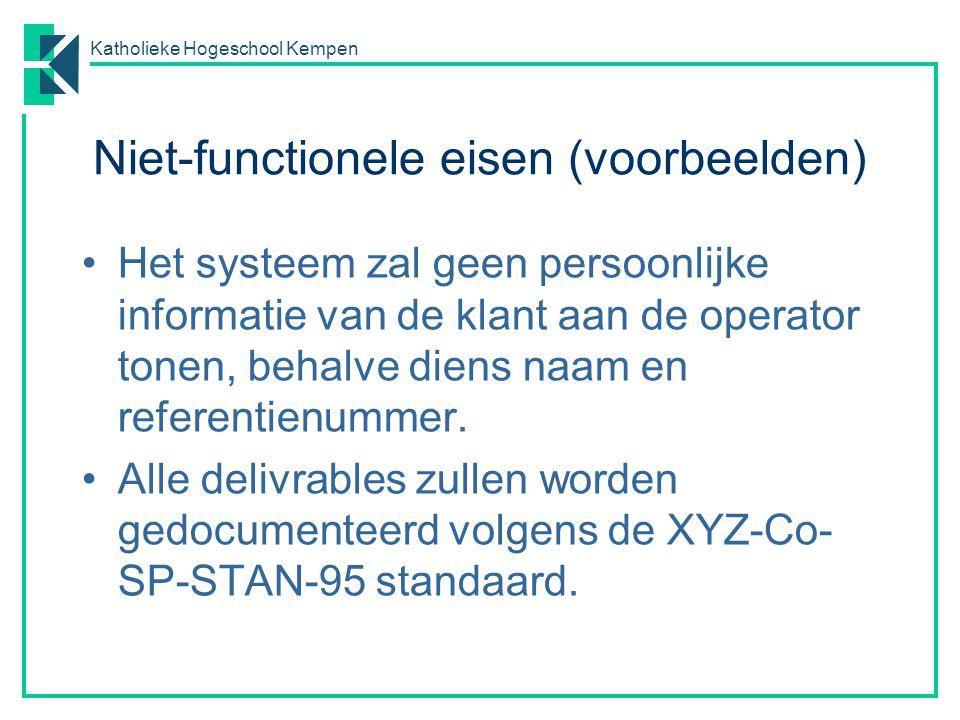 Katholieke Hogeschool Kempen Niet-functionele eisen (voorbeelden) Het systeem zal geen persoonlijke informatie van de klant aan de operator tonen, beh