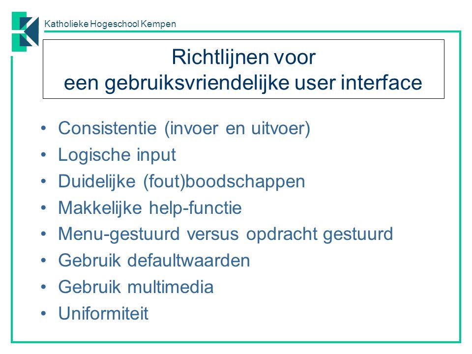 Katholieke Hogeschool Kempen Richtlijnen voor een gebruiksvriendelijke user interface Consistentie (invoer en uitvoer) Logische input Duidelijke (fout