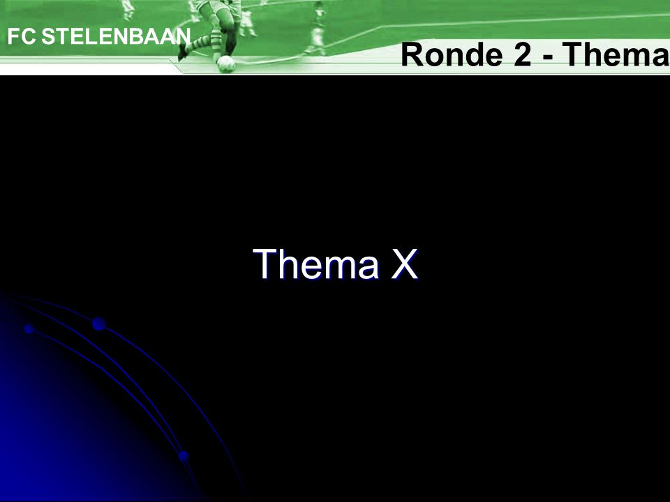 Thema X FC STELENBAAN Ronde 2 - Thema