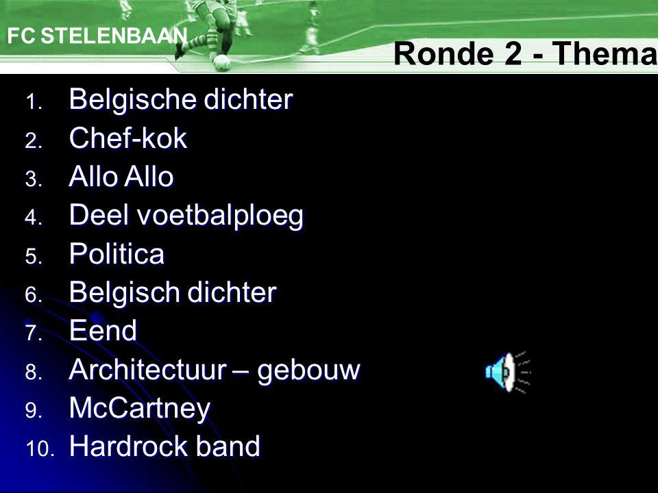 FC STELENBAAN 1. Belgische dichter 2. Chef-kok 3. Allo Allo 4. Deel voetbalploeg 5. Politica 6. Belgisch dichter 7. Eend 8. Architectuur – gebouw 9. M