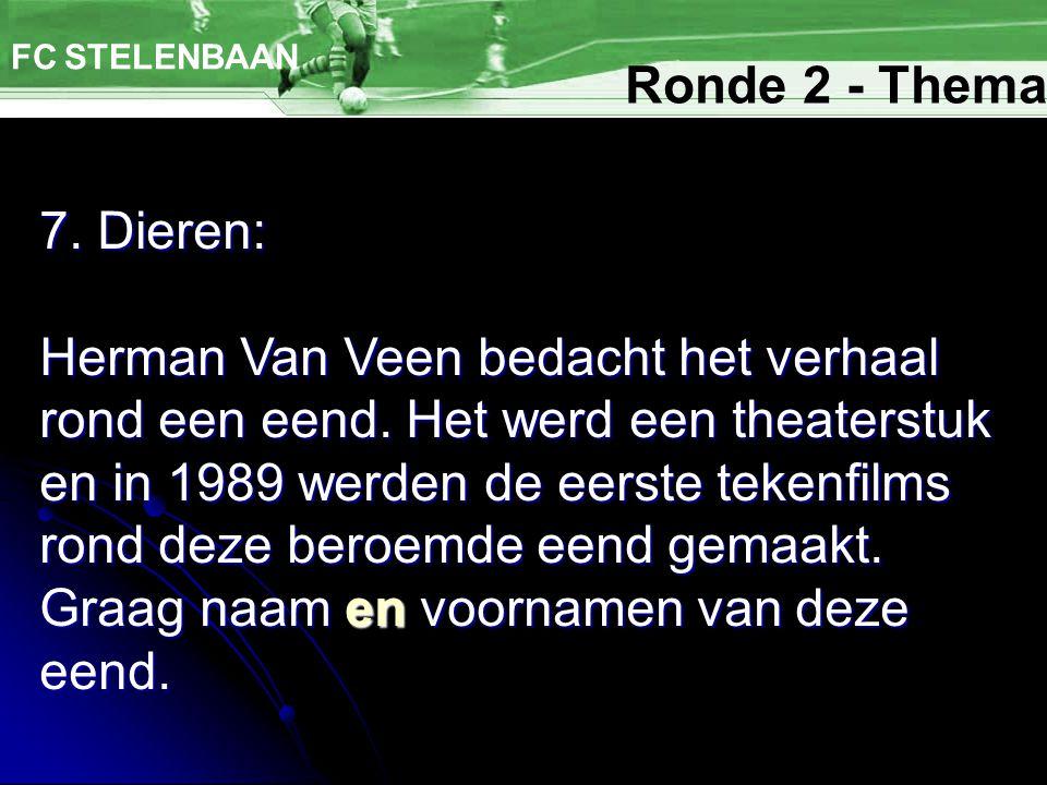 7. Dieren: FC STELENBAAN Herman Van Veen bedacht het verhaal rond een eend. Het werd een theaterstuk en in 1989 werden de eerste tekenfilms rond deze