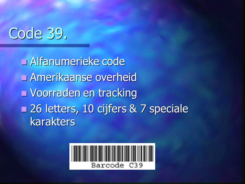 Interleaved 2 of 5. Numerieke code Numerieke code Net zo lang als noodzakelijk Net zo lang als noodzakelijk 5 balken waarvan 2 breed en 5 tussenruimte