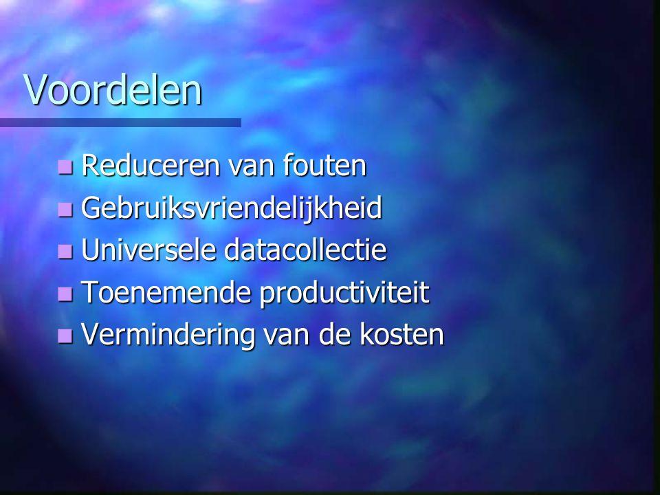 Voordelen Reduceren van fouten Reduceren van fouten Gebruiksvriendelijkheid Gebruiksvriendelijkheid Universele datacollectie Universele datacollectie Toenemende productiviteit Toenemende productiviteit Vermindering van de kosten Vermindering van de kosten
