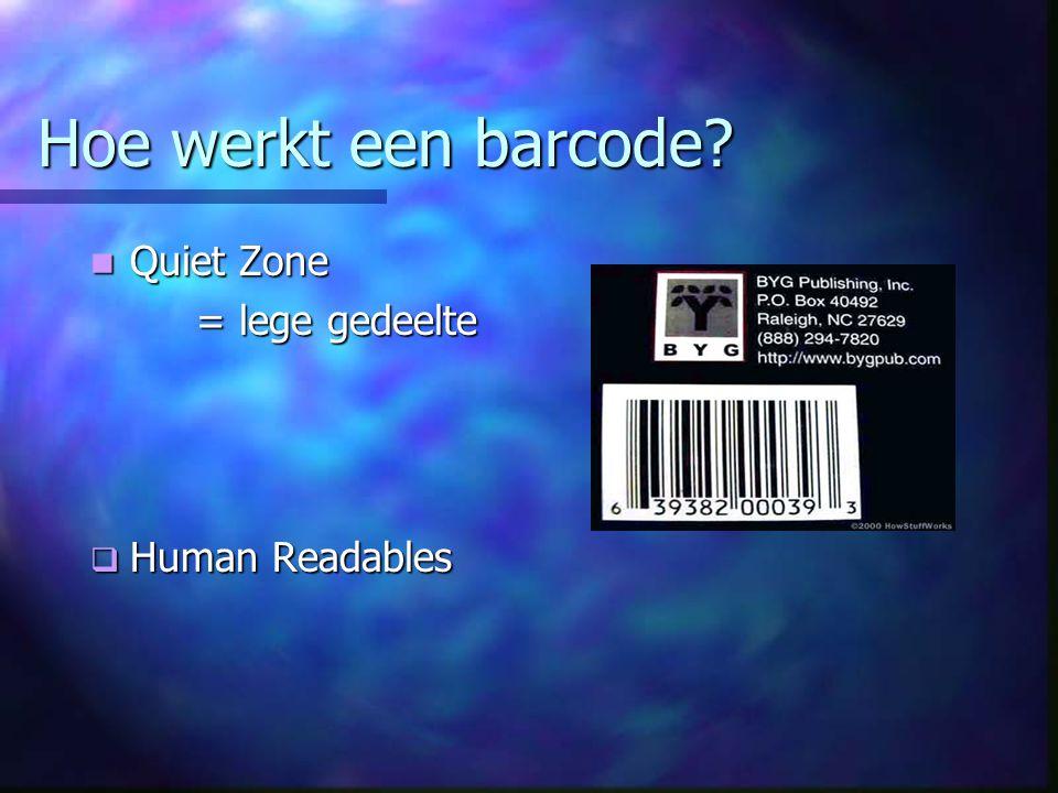 Hoe werkt een barcode? Quiet Zone Quiet Zone = lege gedeelte  Human Readables