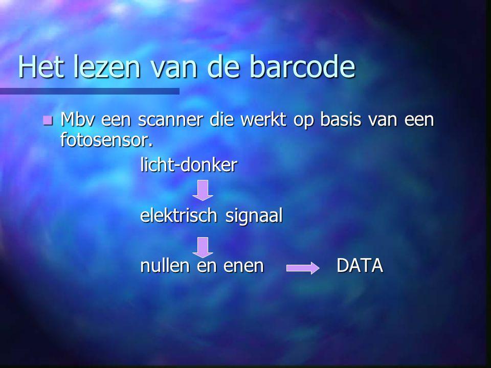 De technische informatie Opgeslagen in de barcode zelf. Opgeslagen in de barcode zelf. Opgebouwd uit balken Opgebouwd uit balken Variëren in breedte e