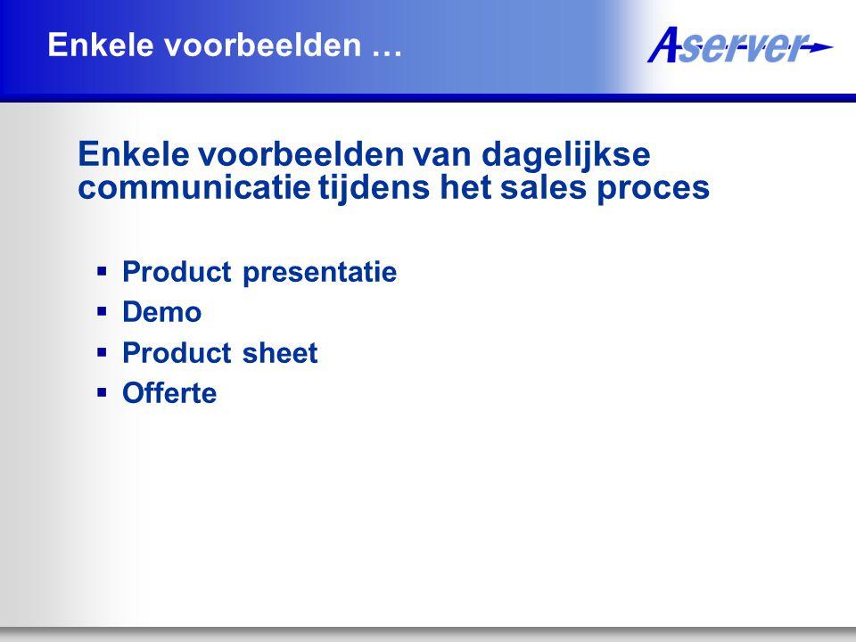 Enkele voorbeelden … Enkele voorbeelden van dagelijkse communicatie tijdens het sales proces  Product presentatie  Demo  Product sheet  Offerte
