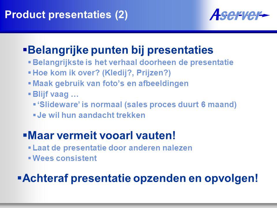 Product presentaties (2)  Belangrijke punten bij presentaties  Belangrijkste is het verhaal doorheen de presentatie  Hoe kom ik over.
