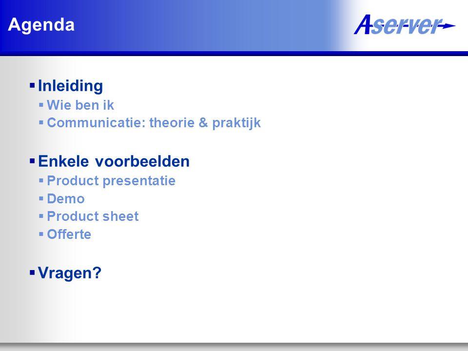 Agenda  Inleiding  Wie ben ik  Communicatie: theorie & praktijk  Enkele voorbeelden  Product presentatie  Demo  Product sheet  Offerte  Vragen?