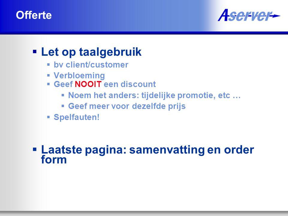 Offerte  Let op taalgebruik  bv client/customer  Verbloeming  Geef NOOIT een discount  Noem het anders: tijdelijke promotie, etc …  Geef meer voor dezelfde prijs  Spelfauten.