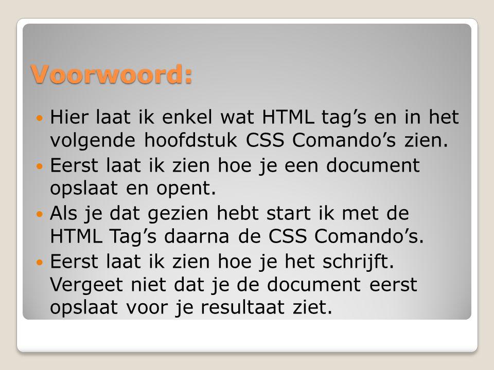 Voorwoord: Hier laat ik enkel wat HTML tag's en in het volgende hoofdstuk CSS Comando's zien. Eerst laat ik zien hoe je een document opslaat en opent.