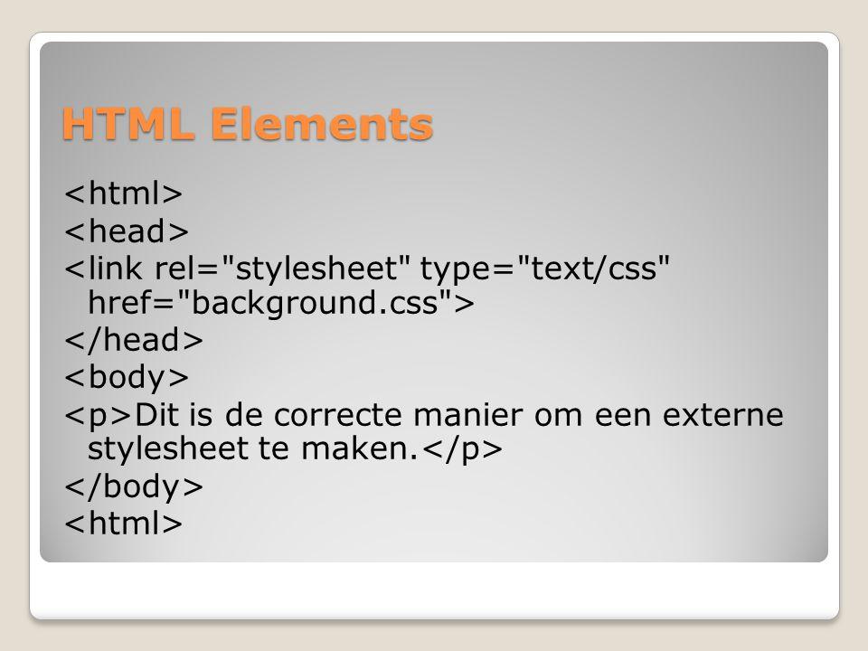 HTML Elements Dit is de correcte manier om een externe stylesheet te maken.