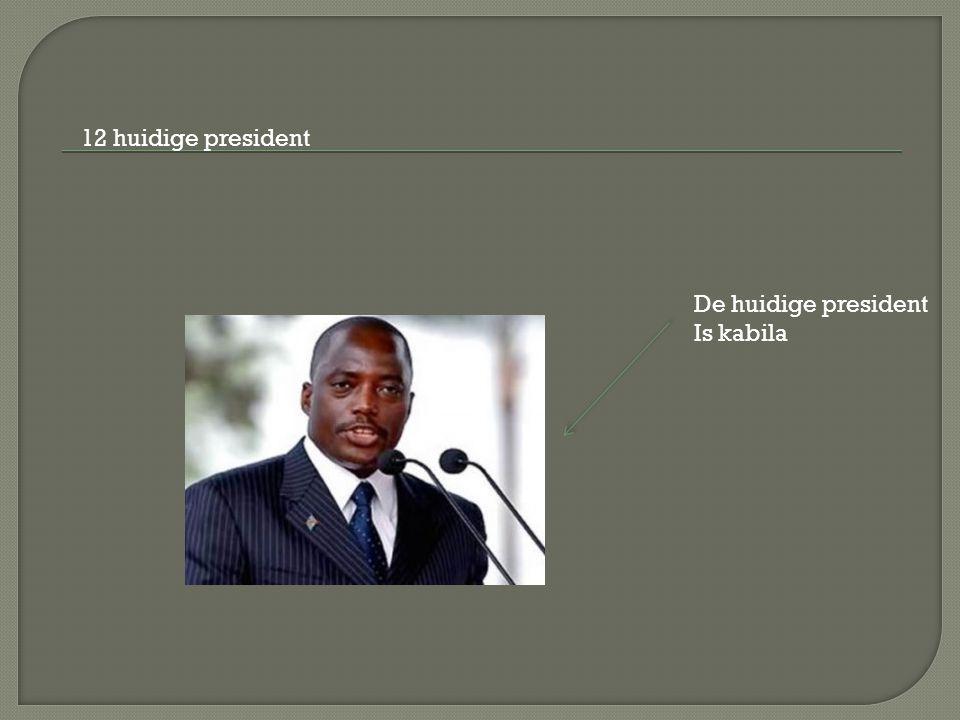 12 huidige president De huidige president Is kabila