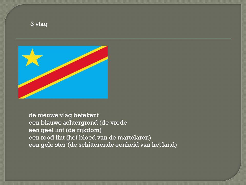 3 vlag de nieuwe vlag betekent een blauwe achtergrond (de vrede een geel lint (de rijkdom) een rood lint (het bloed van de martelaren) een gele ster (