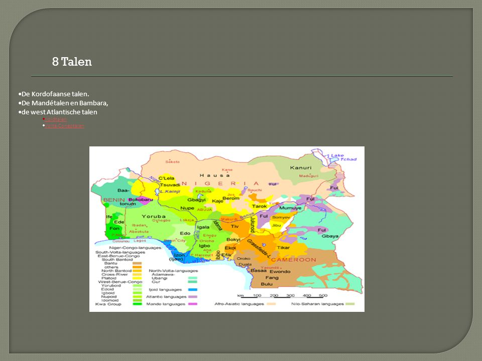 8 Talen De Kordofaanse talen. De Mandétalen en Bambara, de west Atlantische talen  Ijoidtalen Ijoidtalen  Volta-Congotalen Volta-Congotalen