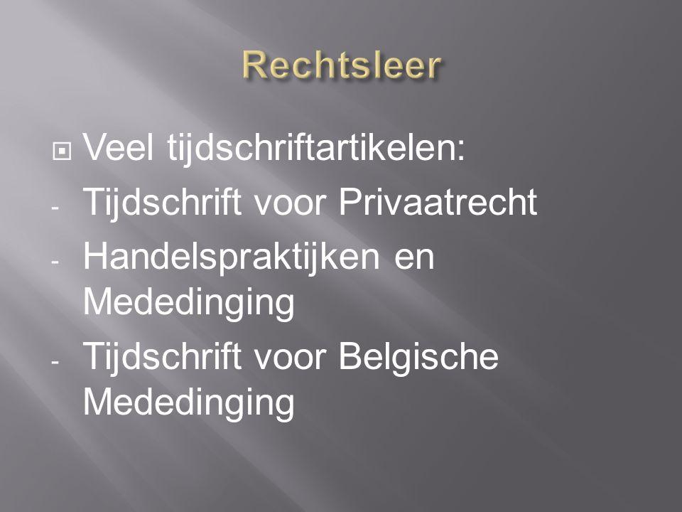  Veel tijdschriftartikelen: - Tijdschrift voor Privaatrecht - Handelspraktijken en Mededinging - Tijdschrift voor Belgische Mededinging