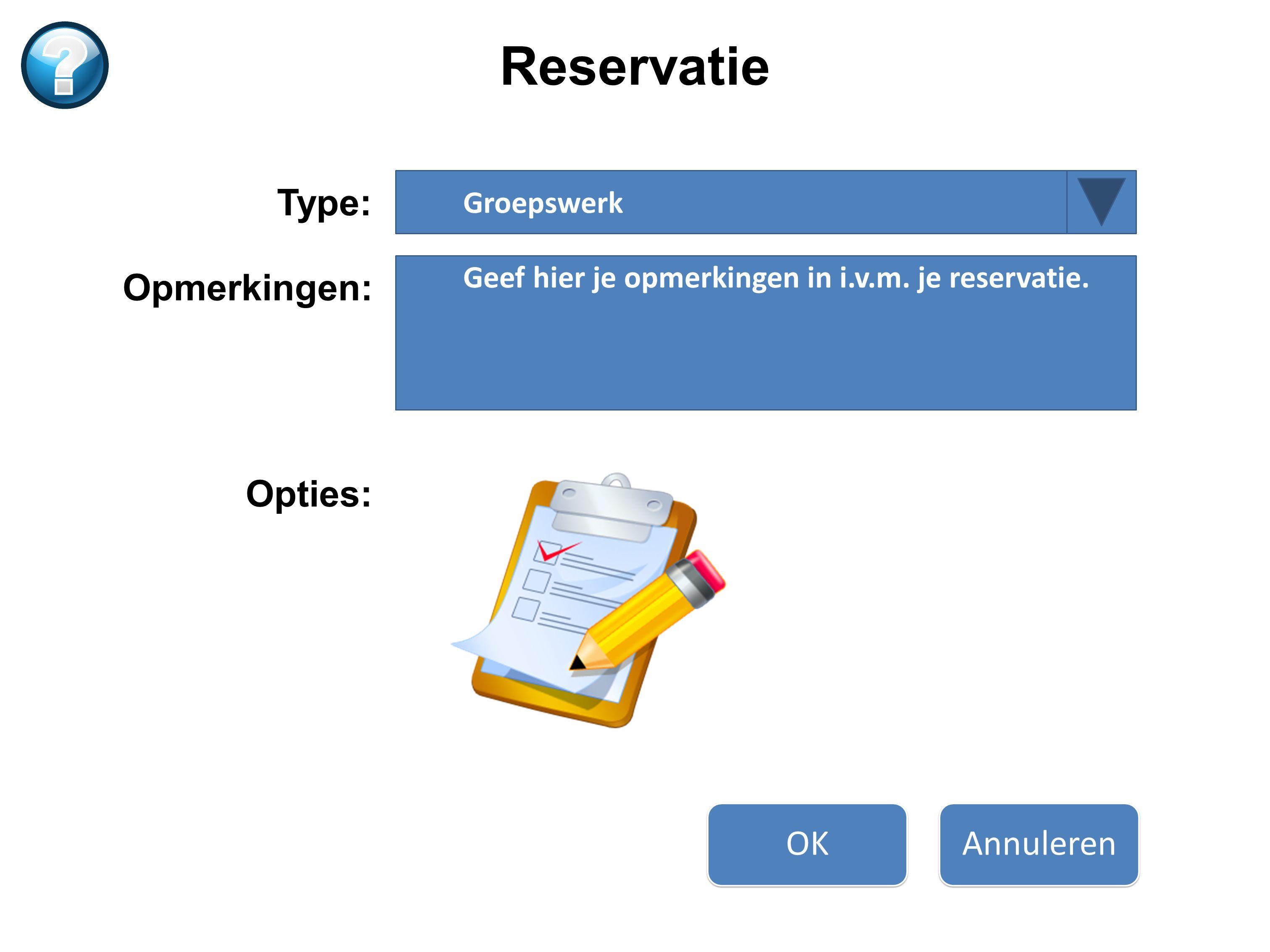 Groepswerk Type: Geef hier je opmerkingen in i.v.m. je reservatie. Opmerkingen: OKAnnuleren Reservatie Opties: