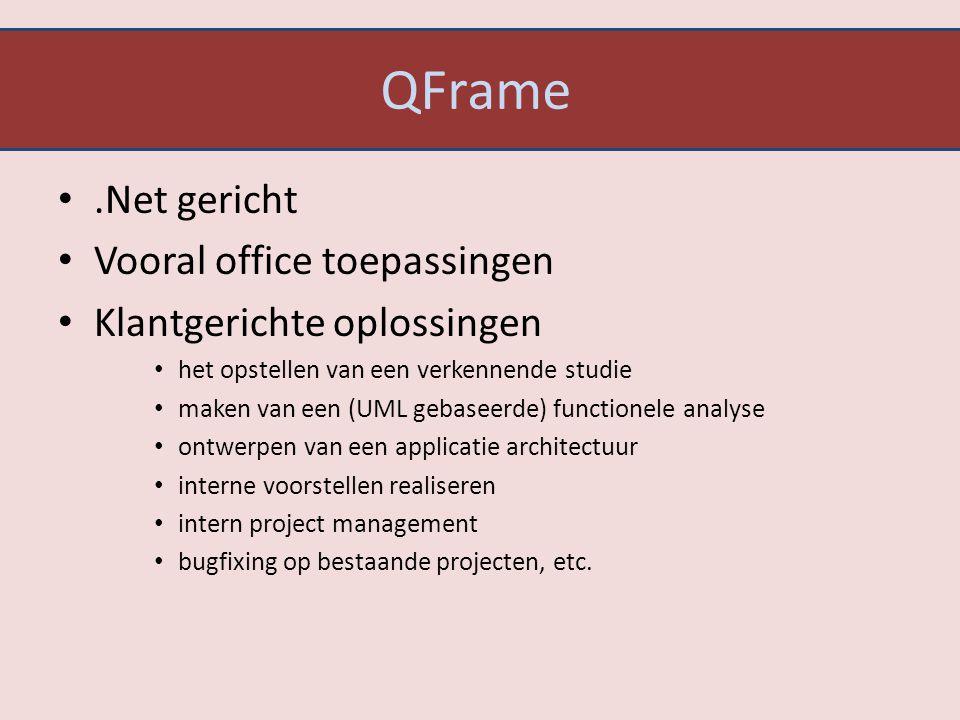 QFrame.Net gericht Vooral office toepassingen Klantgerichte oplossingen het opstellen van een verkennende studie maken van een (UML gebaseerde) functionele analyse ontwerpen van een applicatie architectuur interne voorstellen realiseren intern project management bugfixing op bestaande projecten, etc.