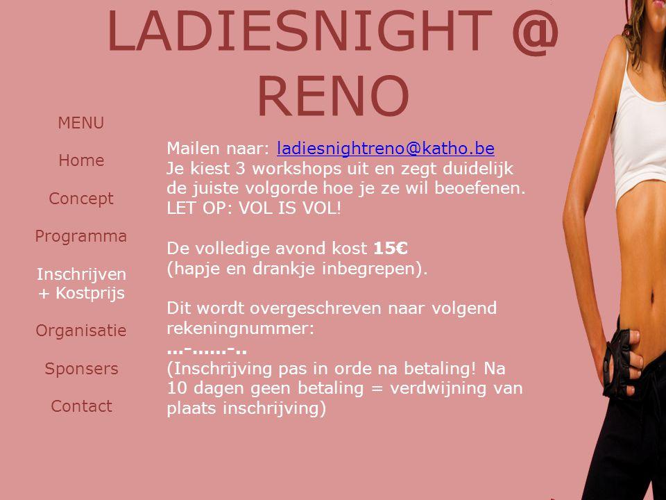 LADIESNIGHT @ RENO MENU Home Concept Programma Inschrijven + Kostprijs Organisatie Sponsers Contact Mailen naar: ladiesnightreno@katho.beladiesnightre