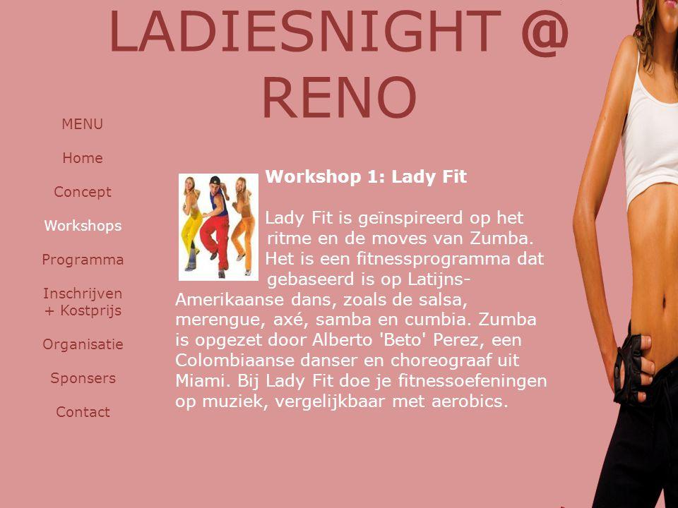 Workshop 1: Lady Fit Lady Fit is geïnspireerd op het ritme en de moves van Zumba. Het is een fitnessprogramma dat gebaseerd is op Latijns- Amerikaanse