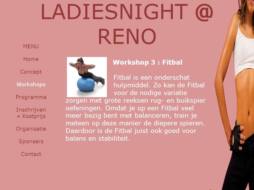 LADIESNIGHT @ RENO MENU Home Concept Workshops Programma Inschrijven + Kostprijs Organisatie Sponsers Contact Workshop 3 : Fitbal Fitbal is een onders