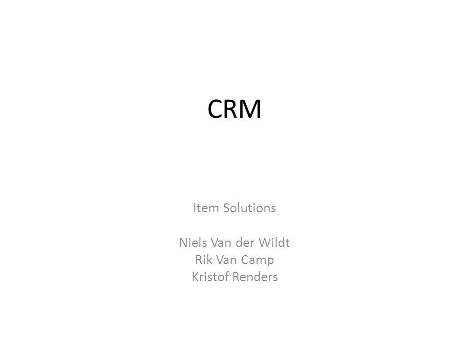 CRM Item Solutions Niels Van der Wildt Rik Van Camp Kristof Renders
