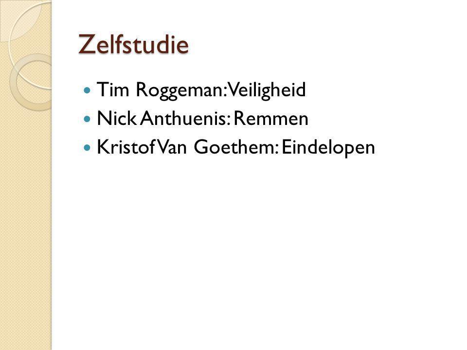 Zelfstudie Tim Roggeman: Veiligheid Nick Anthuenis: Remmen Kristof Van Goethem: Eindelopen
