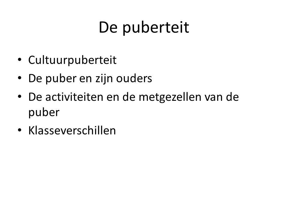 De puberteit Cultuurpuberteit De puber en zijn ouders De activiteiten en de metgezellen van de puber Klasseverschillen