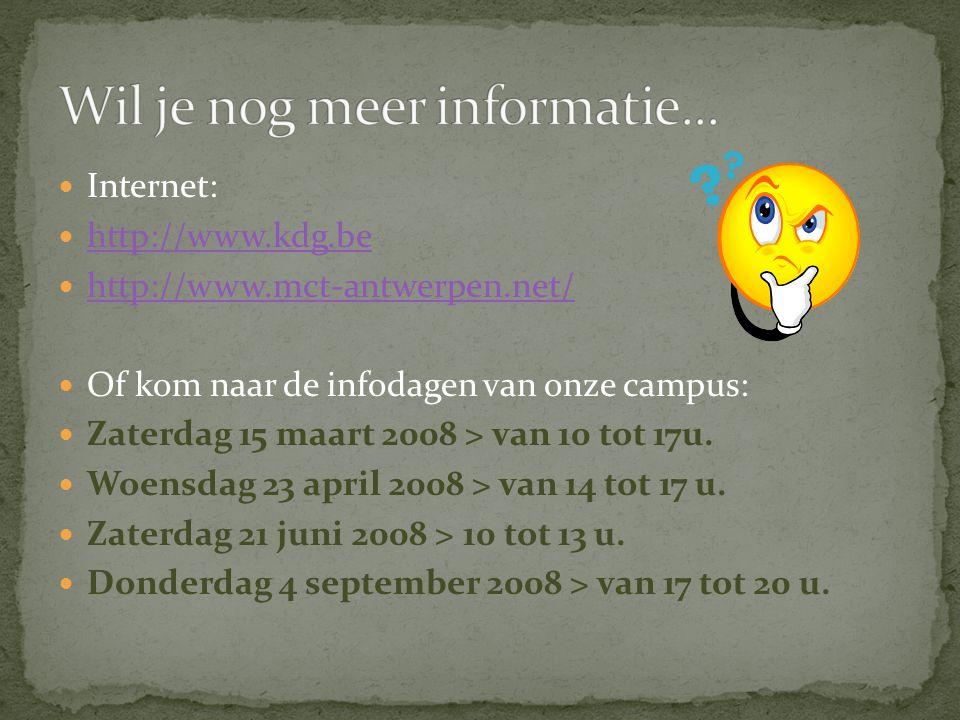 Internet: http://www.kdg.be http://www.mct-antwerpen.net/ Of kom naar de infodagen van onze campus: Zaterdag 15 maart 2008 > van 10 tot 17u.