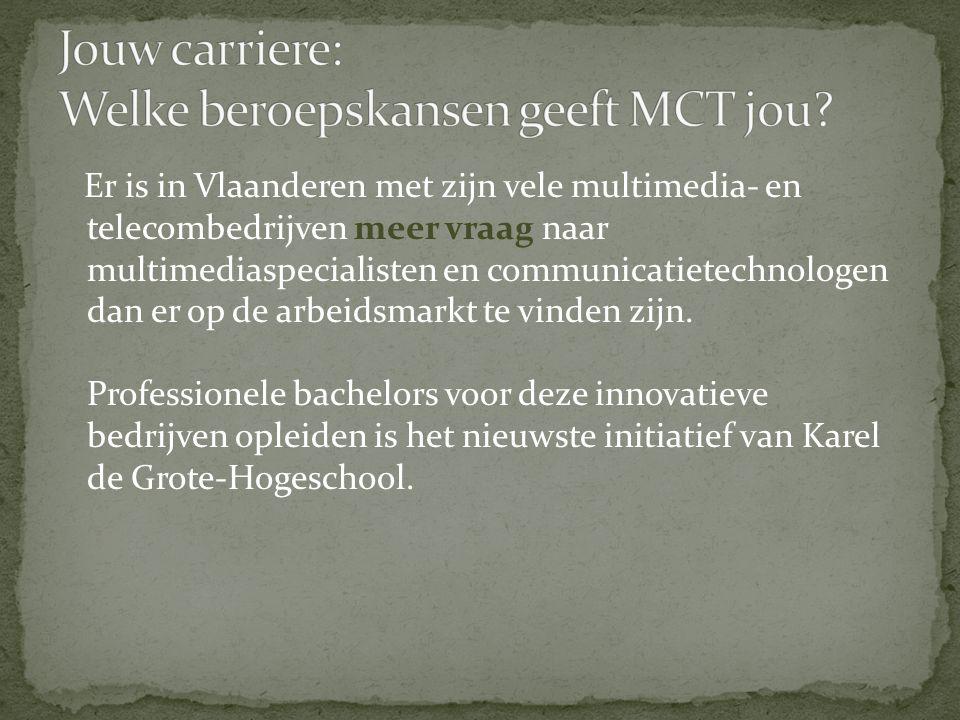 Er is in Vlaanderen met zijn vele multimedia- en telecombedrijven meer vraag naar multimediaspecialisten en communicatietechnologen dan er op de arbeidsmarkt te vinden zijn.