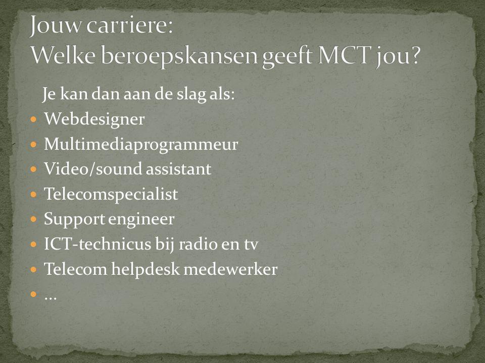 Je kan dan aan de slag als: Webdesigner Multimediaprogrammeur Video/sound assistant Telecomspecialist Support engineer ICT-technicus bij radio en tv Telecom helpdesk medewerker...