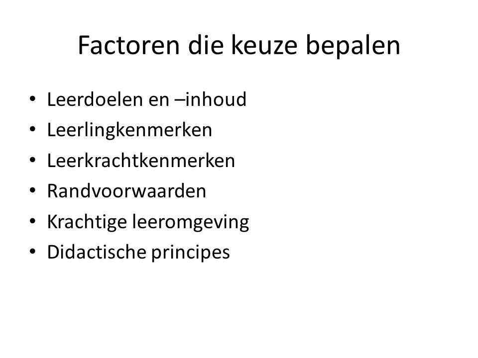Factoren die keuze bepalen 1.Leerdoelen en -inhoud Welke werkvorm is geschikt voor het bereiken van mijn doelen.
