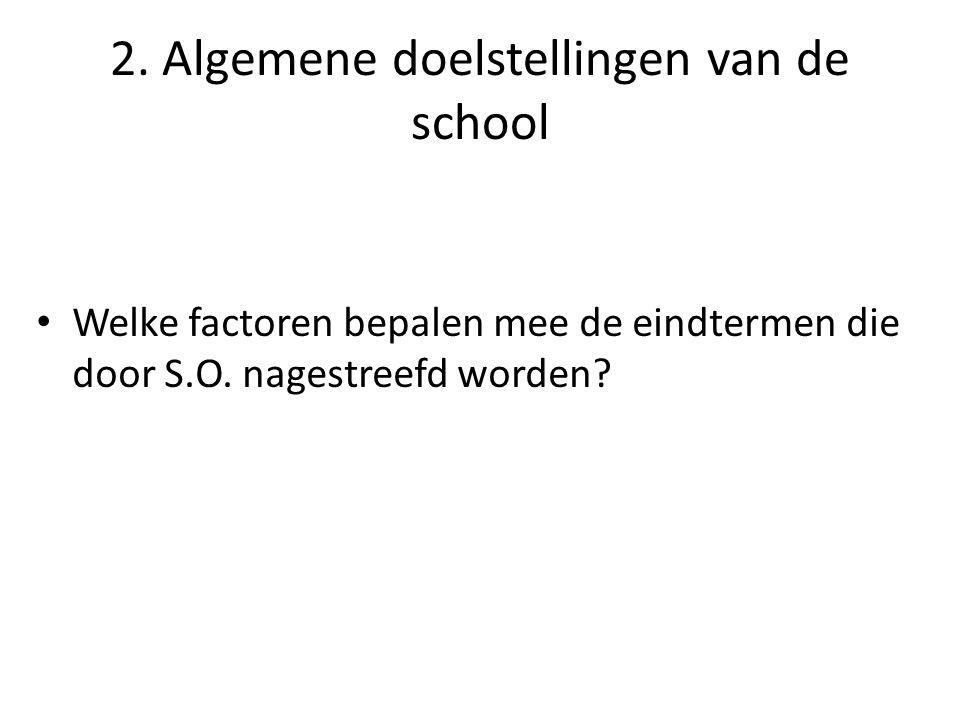 2.Algemene doelstellingen van de school Factoren die eindtermen van S.O.